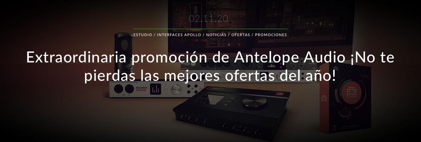 Extraordinaria promoción de Antelope Audio, una posibilidad única para hacerte con un completo estudio de sonido profesional por un precio insuperable.
