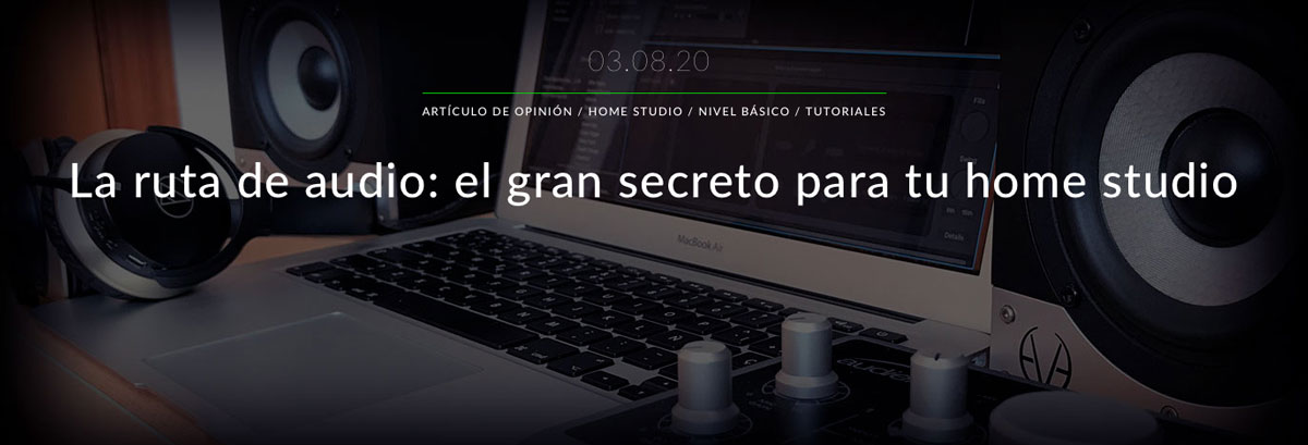 La ruta de audio, lo que debes saber para grabar en tu home estudio