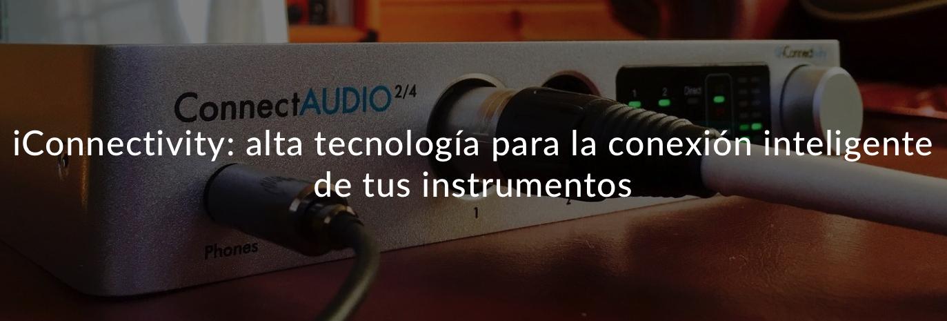 iConnectivity: alta tecnología para la conexión inteligente de tus instrumentos