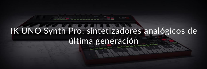 IK UNO Synth Pro: sintetizadores analógicos de última generación